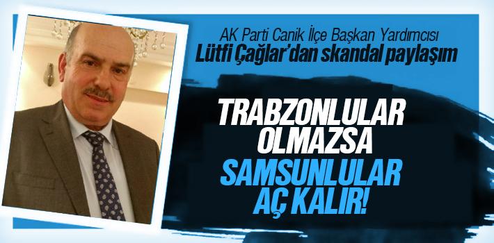 """TRABZON'LULAR OLMAZSA """"SAMSUN'LULAR AÇ KALIR """"DİYEN LÜTFİ ÇAĞLAR GÖREVDEN ALINDI"""