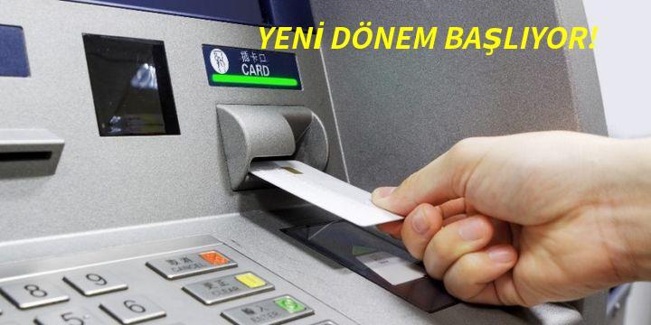 ATM'LERDE YENİ DÖNEM BAŞLIYOR!