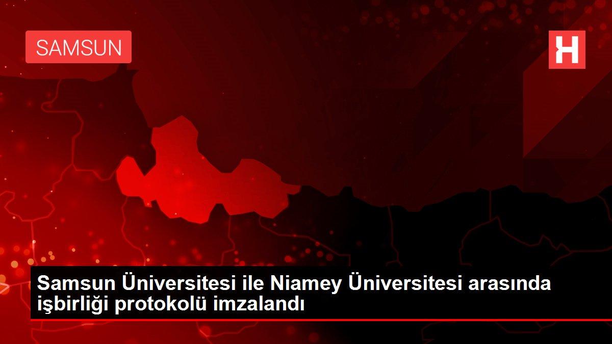 Samsun Üniversitesi ile Niamey Üniversitesi arasında işbirliği protokolü imzalandı