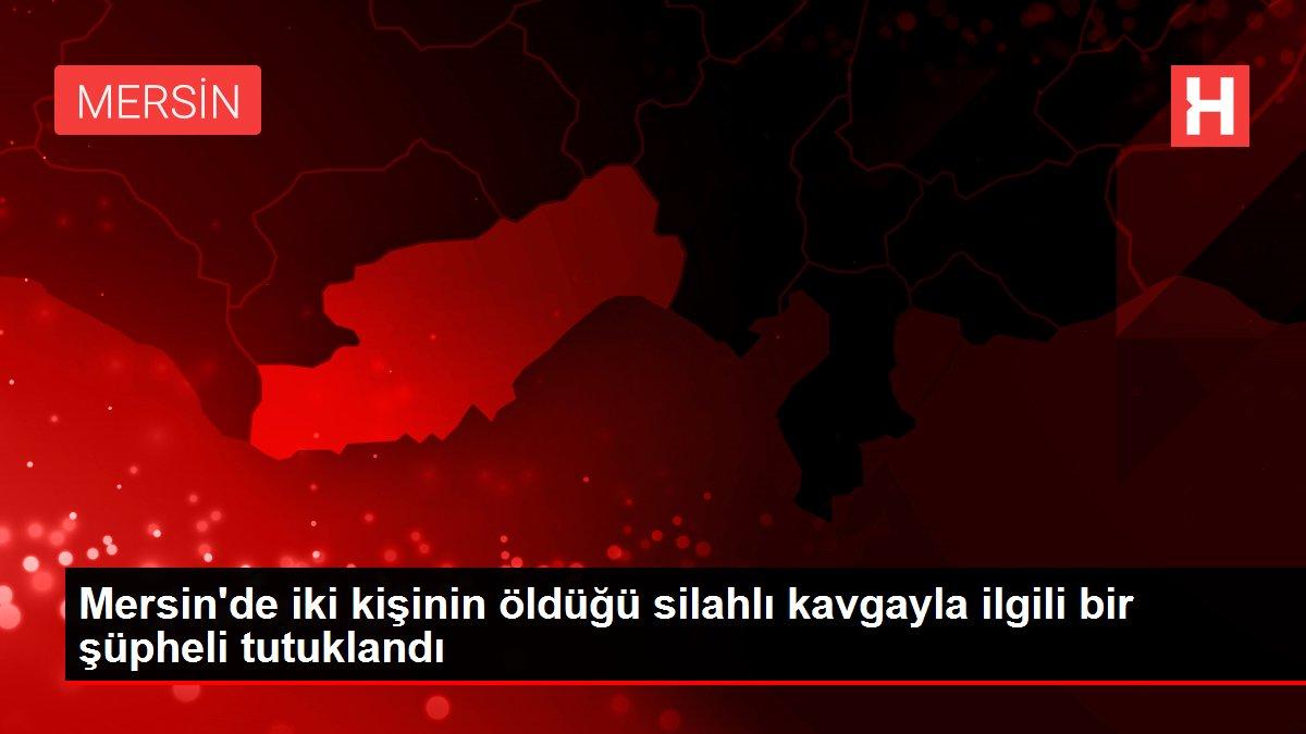 Mersin de iki kişinin öldüğü silahlı kavgayla ilgili bir şüpheli tutuklandı