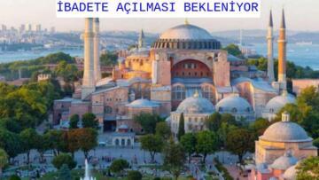 AYASOFYA CAMİİ'NİN İBADETE AÇILMASI KARARI ÇIKTI!