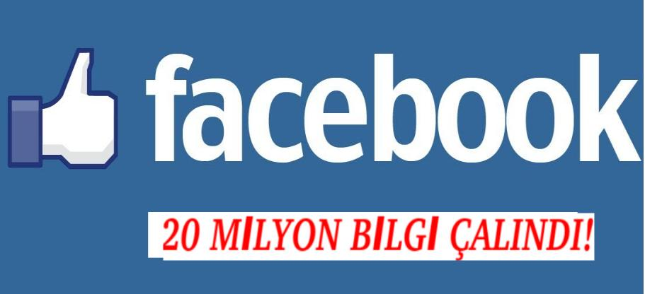 FACEBOOK'TAN BÜYÜK SKANDAL!20 MİLYON TÜRK'ÜN BİLGİLERİ ÇALINDI