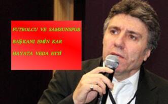 Samsunspor'un acı kaybı!Emin Kar Hayata veda etti!